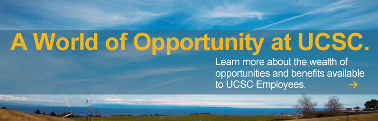 A world of Opportunity. Learn more about the wealth of job opportunities and benefits available at UCSC.